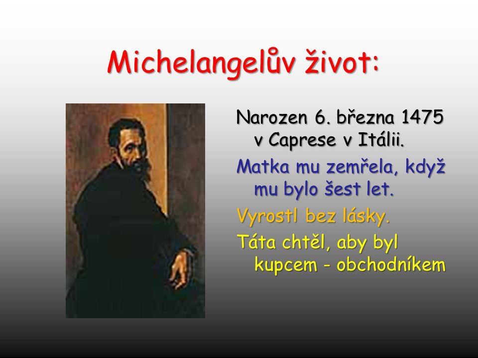 Michelangelův život: Narozen 6. března 1475 v Caprese v Itálii.