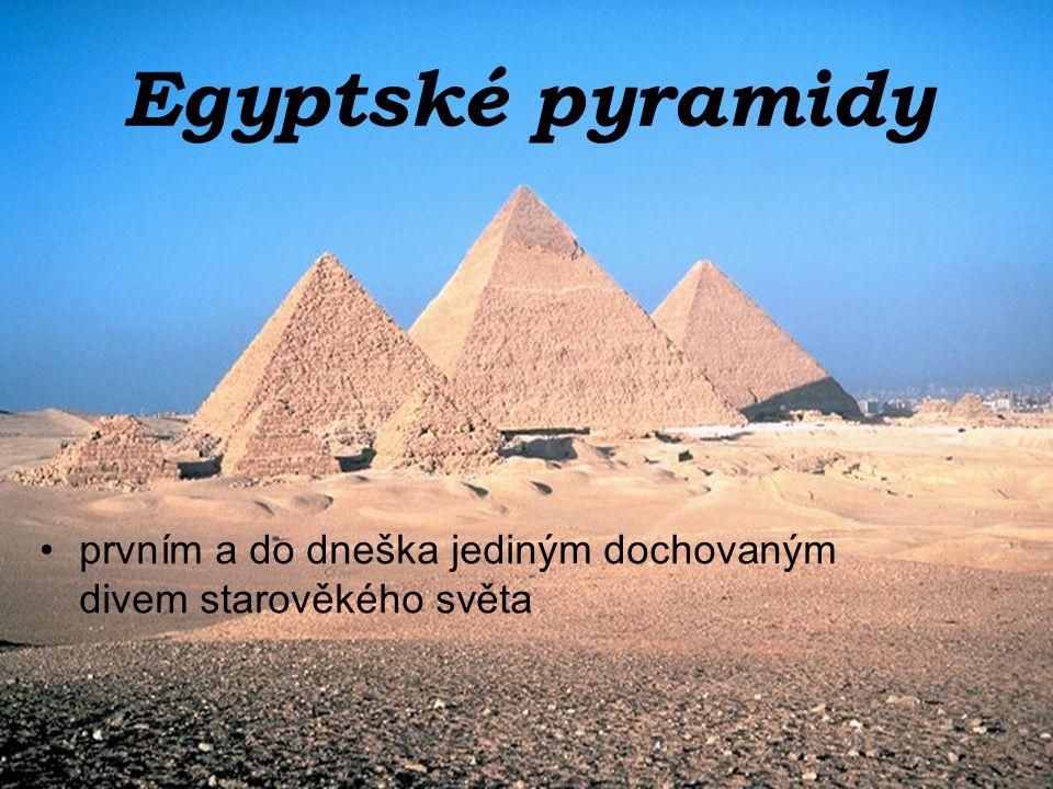 Egyptské pyramidy prvním a do dneška jediným dochovaným divem starověkého světa