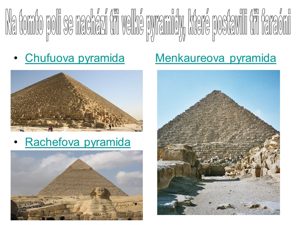 Na tomto poli se nachází tři velké pyramidy, které postavili tři faraóni