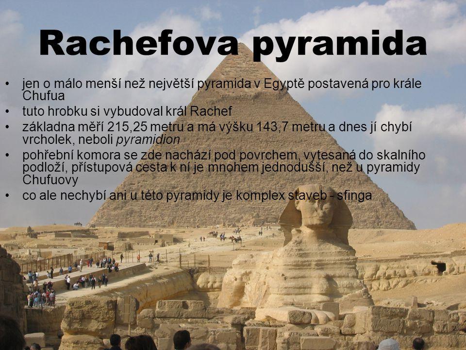 Rachefova pyramida jen o málo menší než největší pyramida v Egyptě postavená pro krále Chufua. tuto hrobku si vybudoval král Rachef.