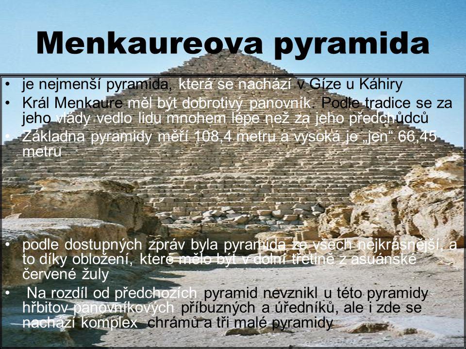 Menkaureova pyramida je nejmenší pyramida, která se nachází v Gíze u Káhiry.