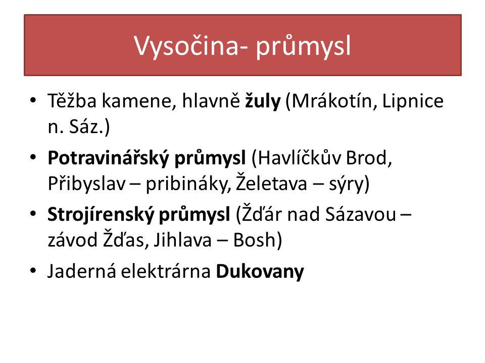 Vysočina- průmysl Těžba kamene, hlavně žuly (Mrákotín, Lipnice n. Sáz.)