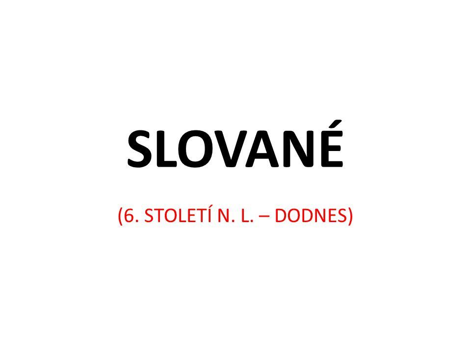 SLOVANÉ (6. STOLETÍ N. L. – DODNES)