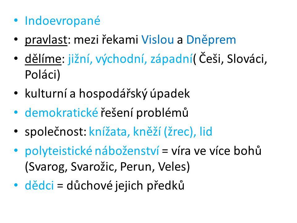 Indoevropané pravlast: mezi řekami Vislou a Dněprem. dělíme: jižní, východní, západní( Češi, Slováci, Poláci)
