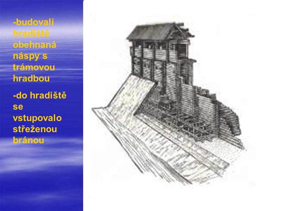 -budovali hradiště obehnaná náspy s trámovou hradbou