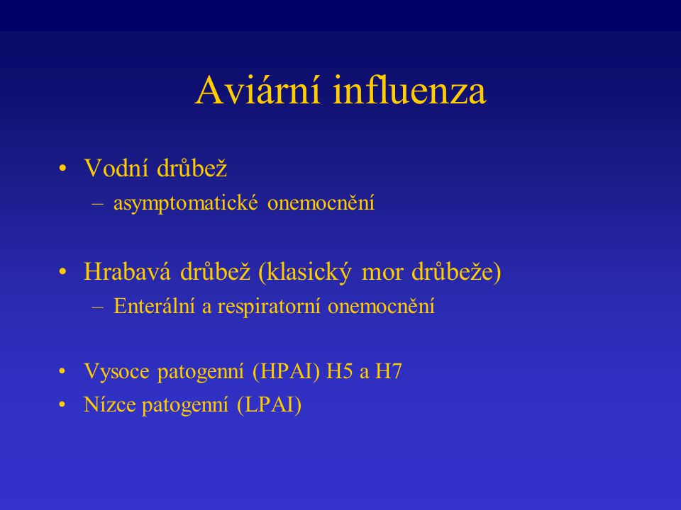 Aviární influenza Vodní drůbež Hrabavá drůbež (klasický mor drůbeže)