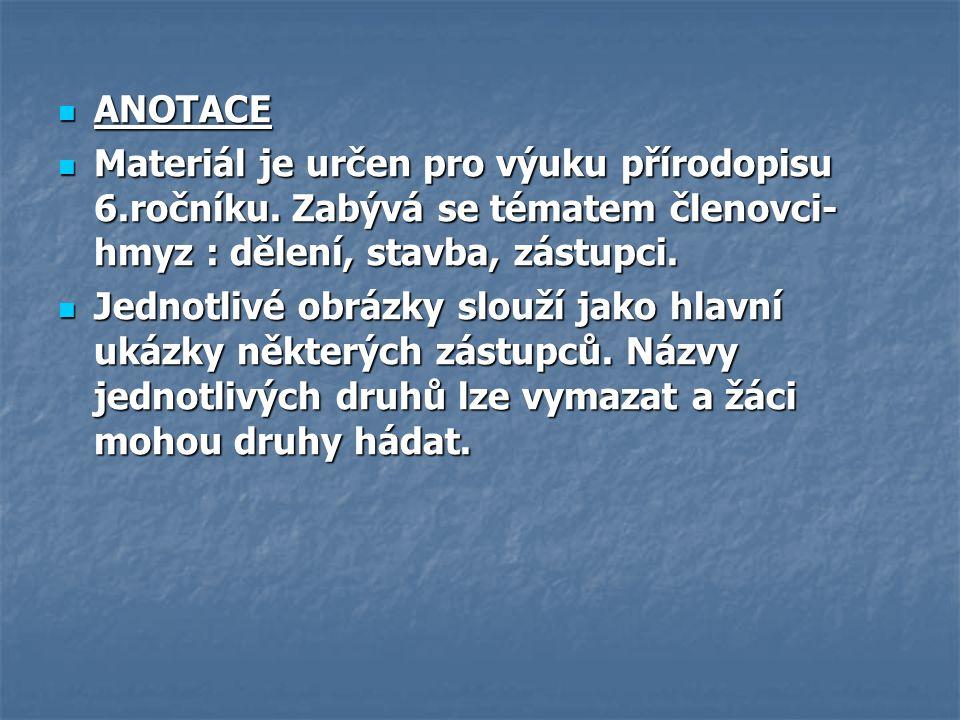 ANOTACE Materiál je určen pro výuku přírodopisu 6.ročníku. Zabývá se tématem členovci- hmyz : dělení, stavba, zástupci.