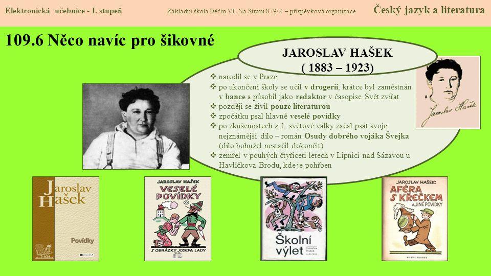 109.6 Něco navíc pro šikovné JAROSLAV HAŠEK ( 1883 – 1923)