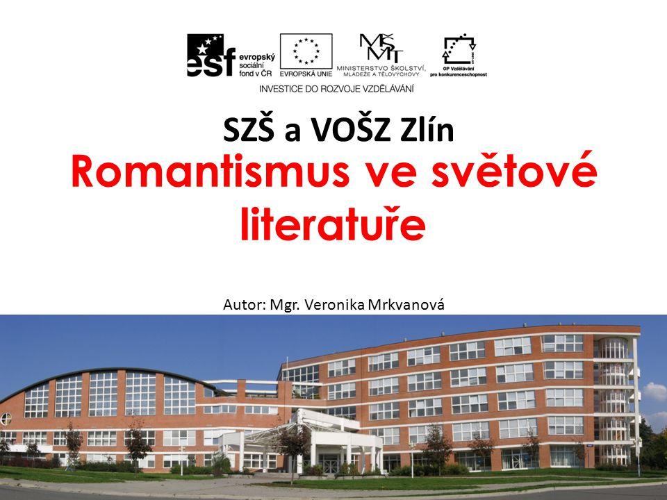 Romantismus ve světové literatuře Autor: Mgr. Veronika Mrkvanová