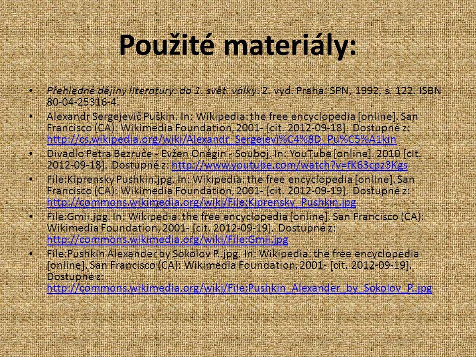 Použité materiály: Přehledné dějiny literatury: do 1. svět. války. 2. vyd. Praha: SPN, 1992, s. 122. ISBN 80-04-25316-4.