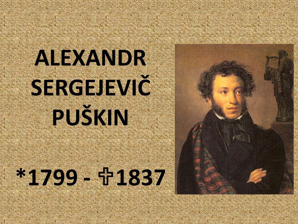 ALEXANDR SERGEJEVIČ PUŠKIN *1799 - 1837