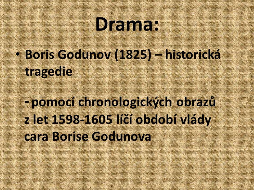 Drama: Boris Godunov (1825) – historická tragedie.