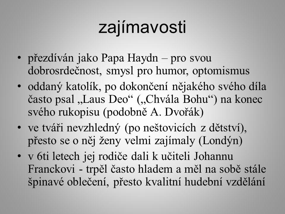 zajímavosti přezdíván jako Papa Haydn – pro svou dobrosrdečnost, smysl pro humor, optomismus.