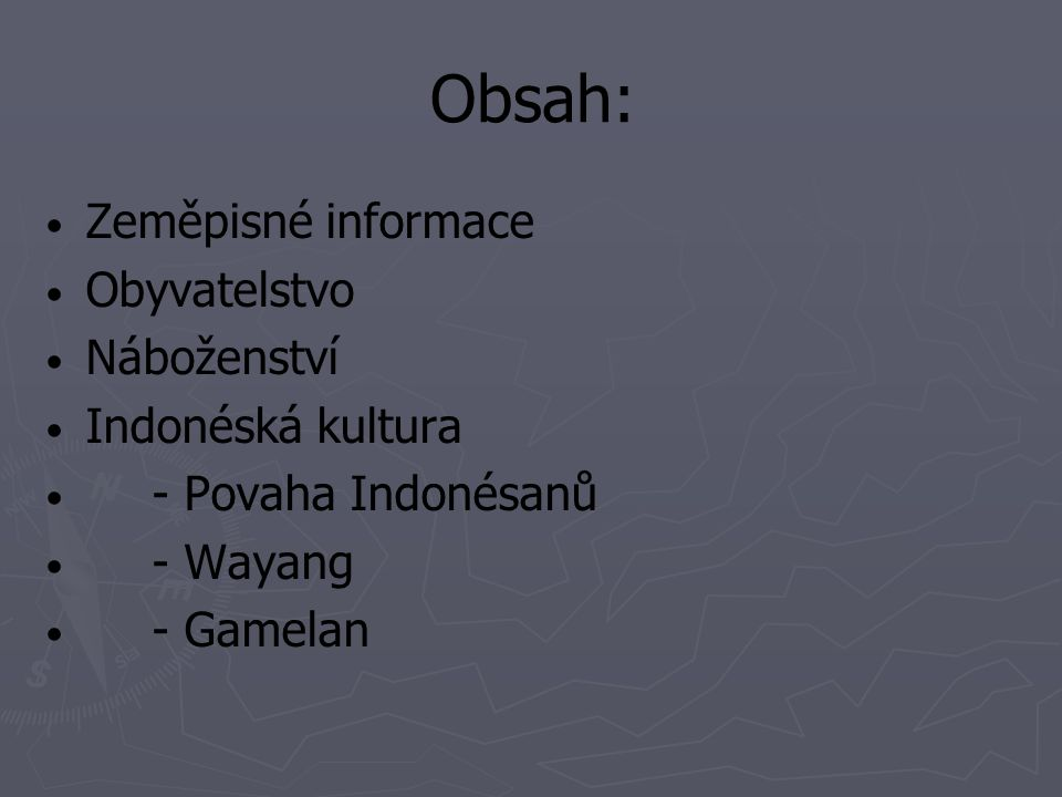 Obsah: Zeměpisné informace Obyvatelstvo Náboženství Indonéská kultura