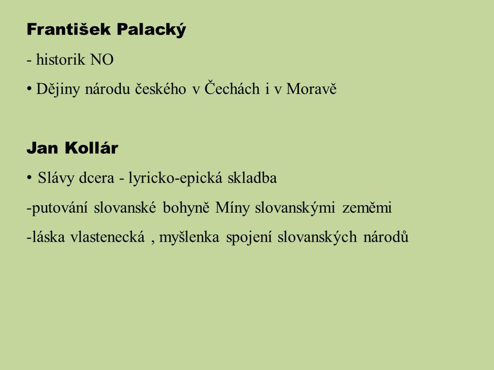 František Palacký - historik NO. Dějiny národu českého v Čechách i v Moravě. Jan Kollár. Slávy dcera - lyricko-epická skladba.