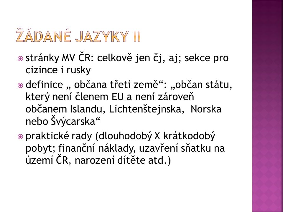 ŽÁDANÉ JAZYKY ii stránky MV ČR: celkově jen čj, aj; sekce pro cizince i rusky.