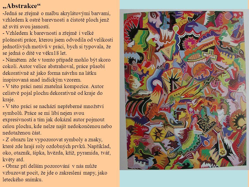 """""""Abstrakce Jedná se zřejmě o malbu akrylátovými barvami, vzhledem k ostré barevnosti a čistotě ploch jenž až svítí svou jasností."""