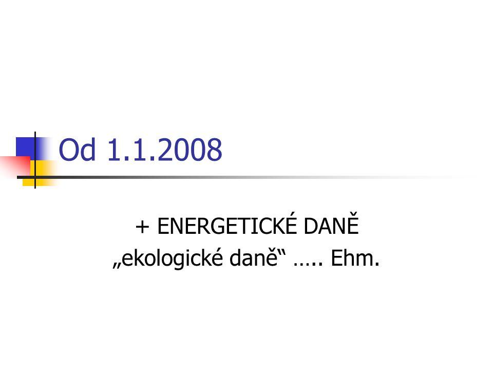 "+ ENERGETICKÉ DANĚ ""ekologické daně ….. Ehm."