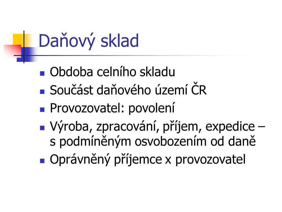 Daňový sklad Obdoba celního skladu Součást daňového území ČR