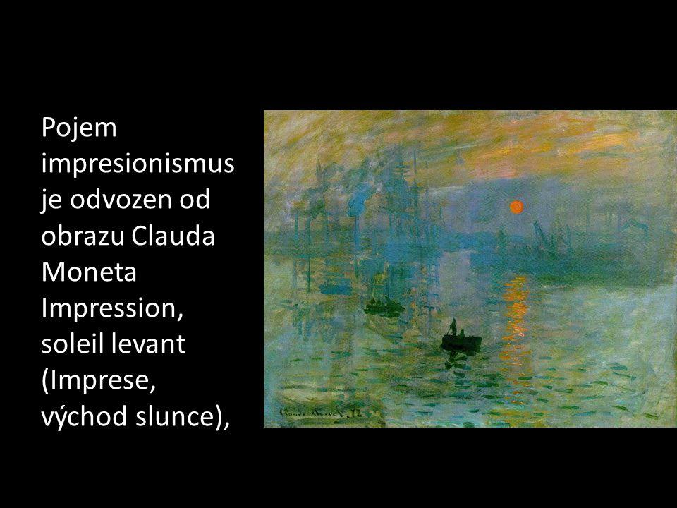 Pojem impresionismus je odvozen od obrazu Clauda Moneta Impression, soleil levant (Imprese, východ slunce),