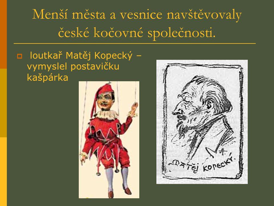 Menší města a vesnice navštěvovaly české kočovné společnosti.