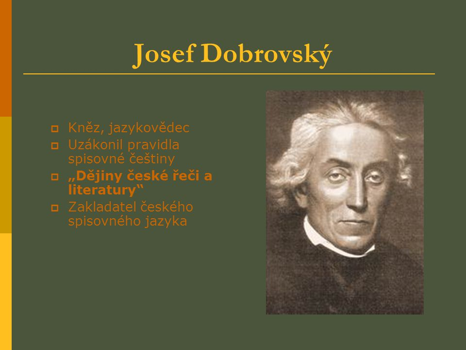 Josef Dobrovský Kněz, jazykovědec Uzákonil pravidla spisovné češtiny