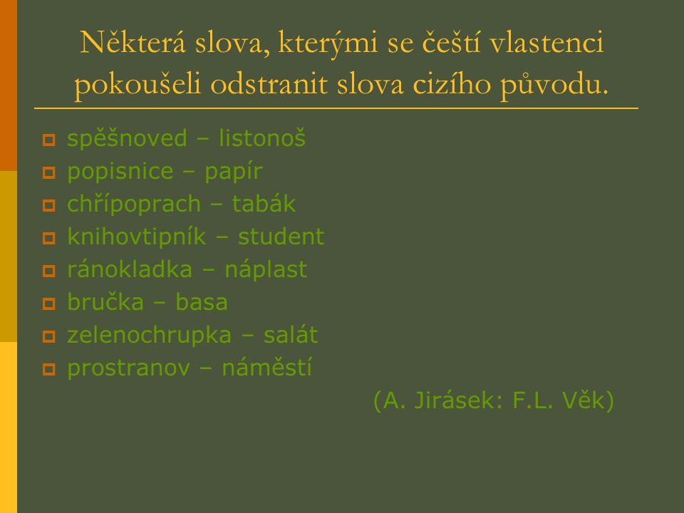 Některá slova, kterými se čeští vlastenci pokoušeli odstranit slova cizího původu.