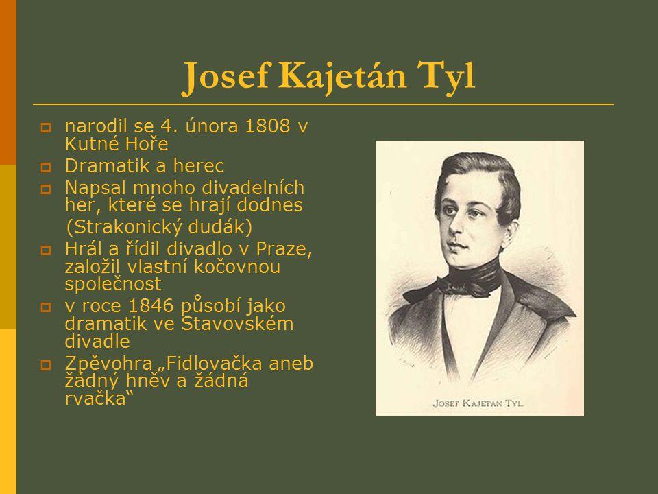 Josef Kajetán Tyl narodil se 4. února 1808 v Kutné Hoře