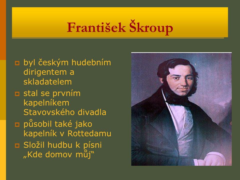 František Škroup byl českým hudebním dirigentem a skladatelem