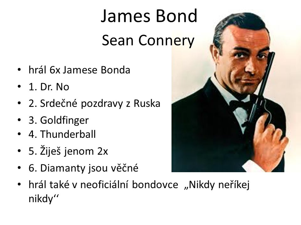 James Bond Sean Connery hrál 6x Jamese Bonda 1. Dr. No
