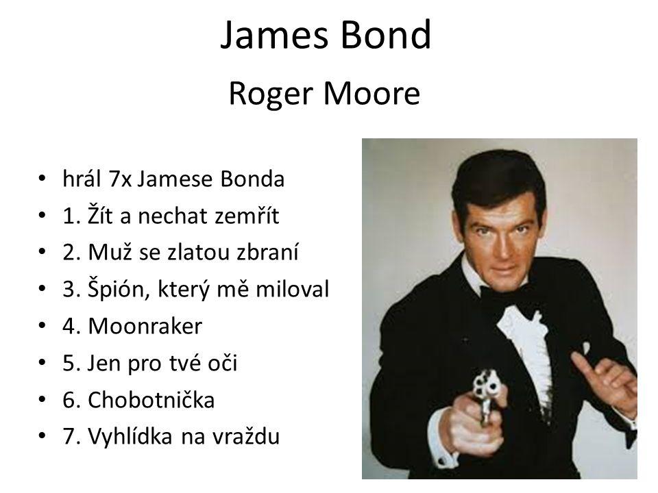 James Bond Roger Moore hrál 7x Jamese Bonda 1. Žít a nechat zemřít