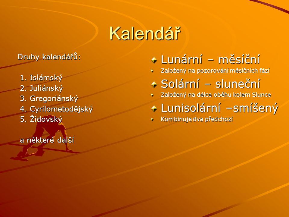 Kalendář Lunární – měsíční Solární – sluneční Lunisolární –smíšený