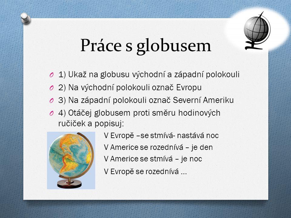 Práce s globusem 1) Ukaž na globusu východní a západní polokouli