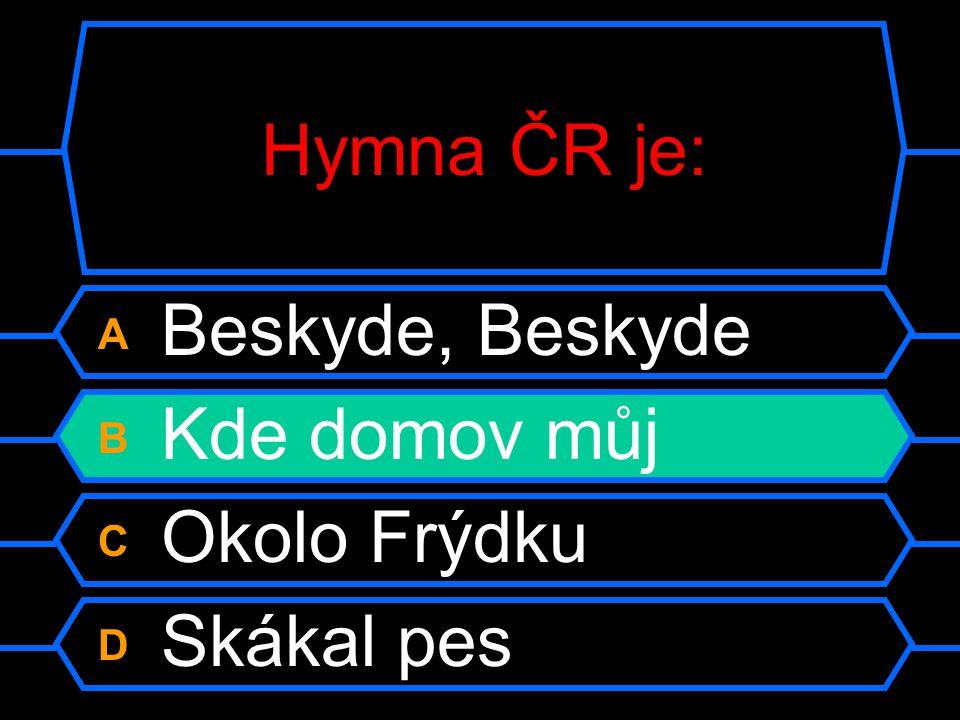 Hymna ČR je: A Beskyde, Beskyde B Kde domov můj C Okolo Frýdku