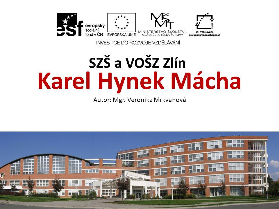 Karel Hynek Mácha Autor: Mgr. Veronika Mrkvanová