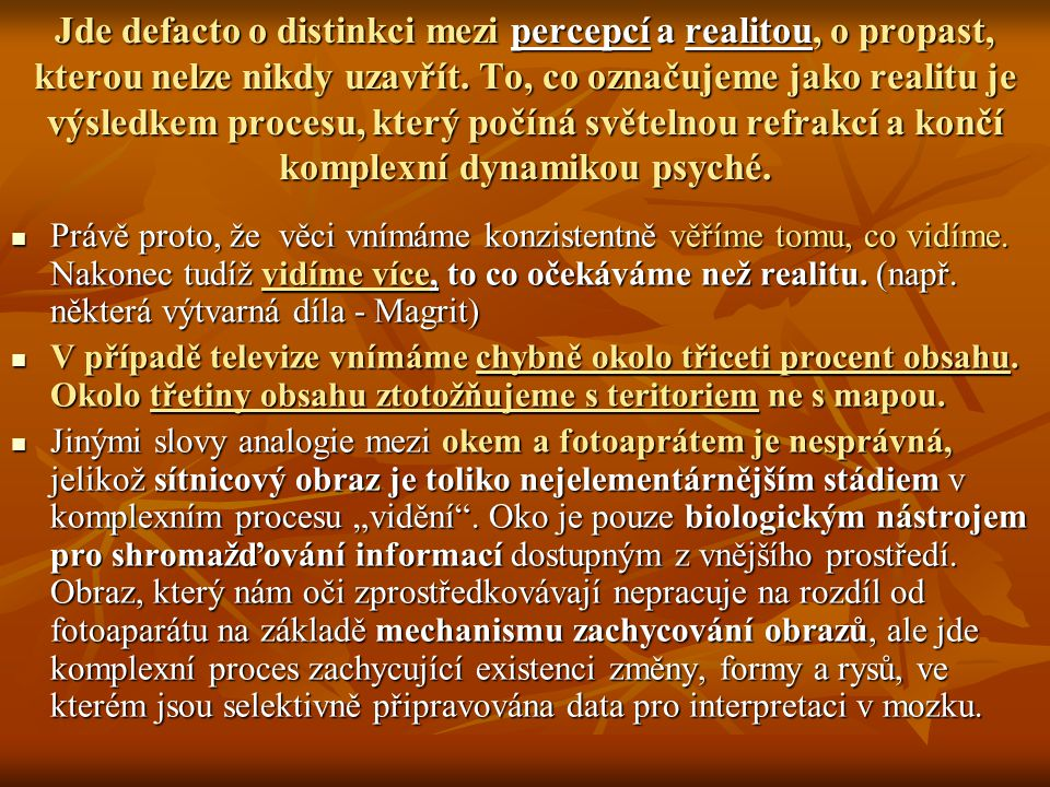 Jde defacto o distinkci mezi percepcí a realitou, o propast, kterou nelze nikdy uzavřít. To, co označujeme jako realitu je výsledkem procesu, který počíná světelnou refrakcí a končí komplexní dynamikou psyché.