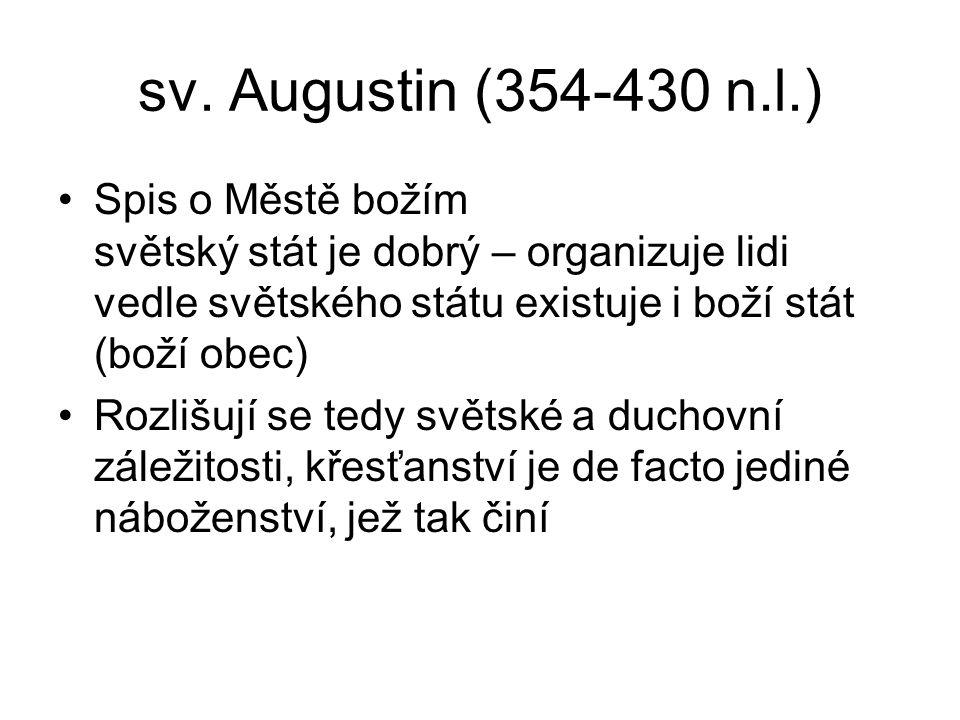sv. Augustin (354-430 n.l.) Spis o Městě božím světský stát je dobrý – organizuje lidi vedle světského státu existuje i boží stát (boží obec)