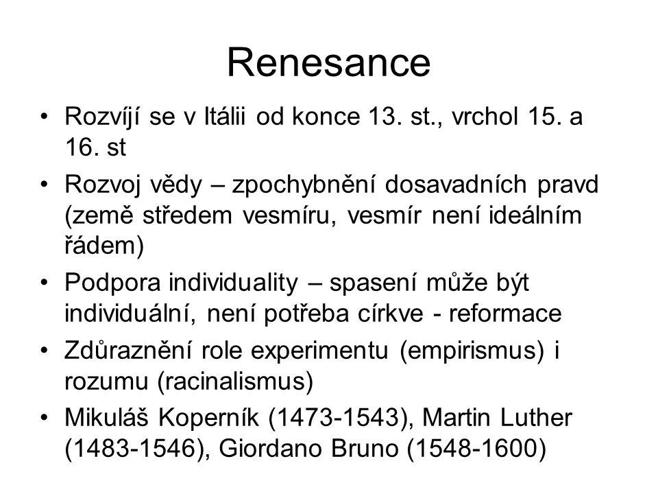 Renesance Rozvíjí se v Itálii od konce 13. st., vrchol 15. a 16. st