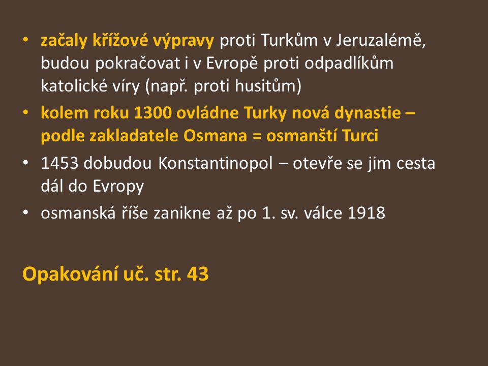 začaly křížové výpravy proti Turkům v Jeruzalémě, budou pokračovat i v Evropě proti odpadlíkům katolické víry (např. proti husitům)