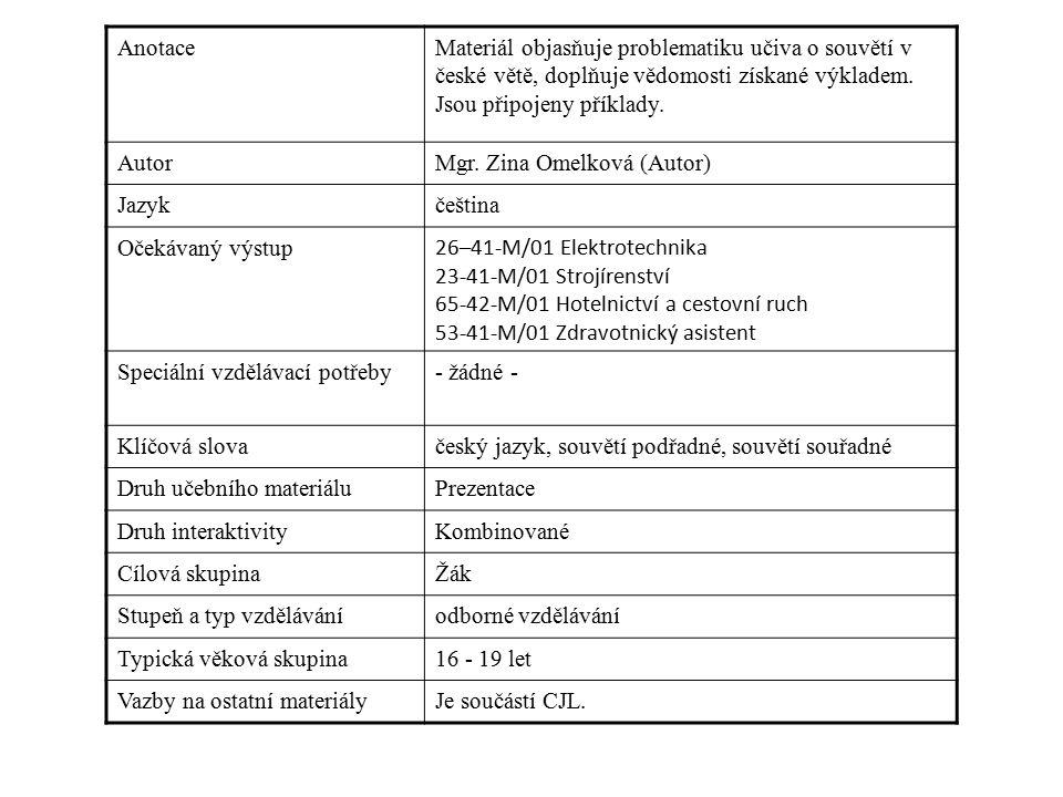 Anotace Materiál objasňuje problematiku učiva o souvětí v české větě, doplňuje vědomosti získané výkladem.