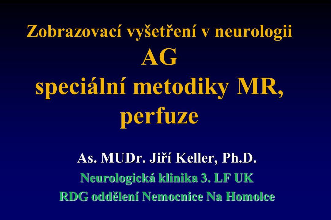 Zobrazovací vyšetření v neurologii AG speciální metodiky MR, perfuze