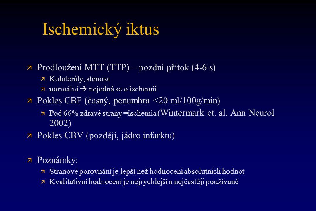 Ischemický iktus Prodloužení MTT (TTP) – pozdní přítok (4-6 s)