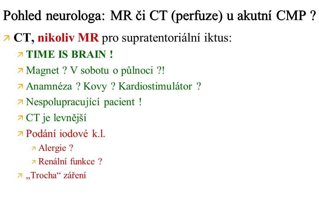 Pohled neurologa: MR či CT (perfuze) u akutní CMP