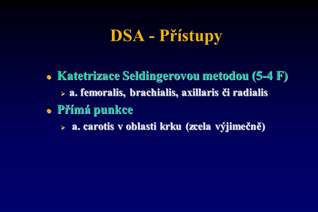 DSA - Přístupy Katetrizace Seldingerovou metodou (5-4 F) Přímá punkce