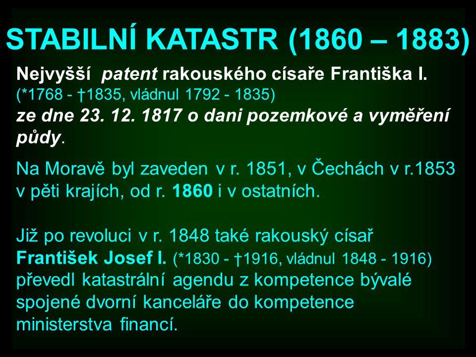 STABILNÍ KATASTR (1860 – 1883) Nejvyšší patent rakouského císaře Františka I. (*1768 - †1835, vládnul 1792 - 1835)