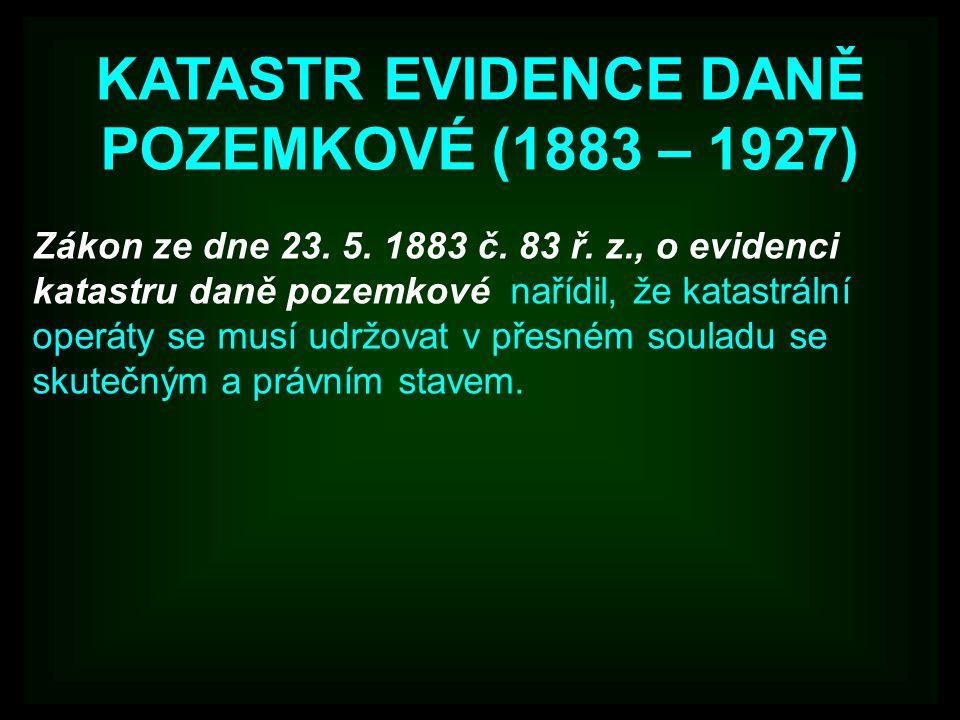 KATASTR EVIDENCE DANĚ POZEMKOVÉ (1883 – 1927)