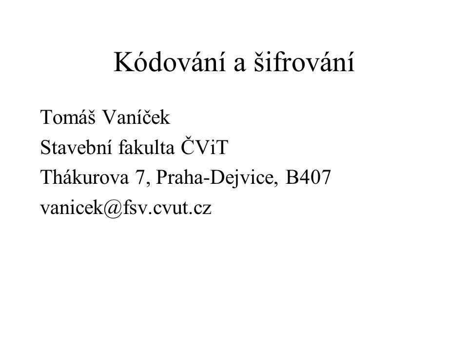 Kódování a šifrování Tomáš Vaníček Stavební fakulta ČViT