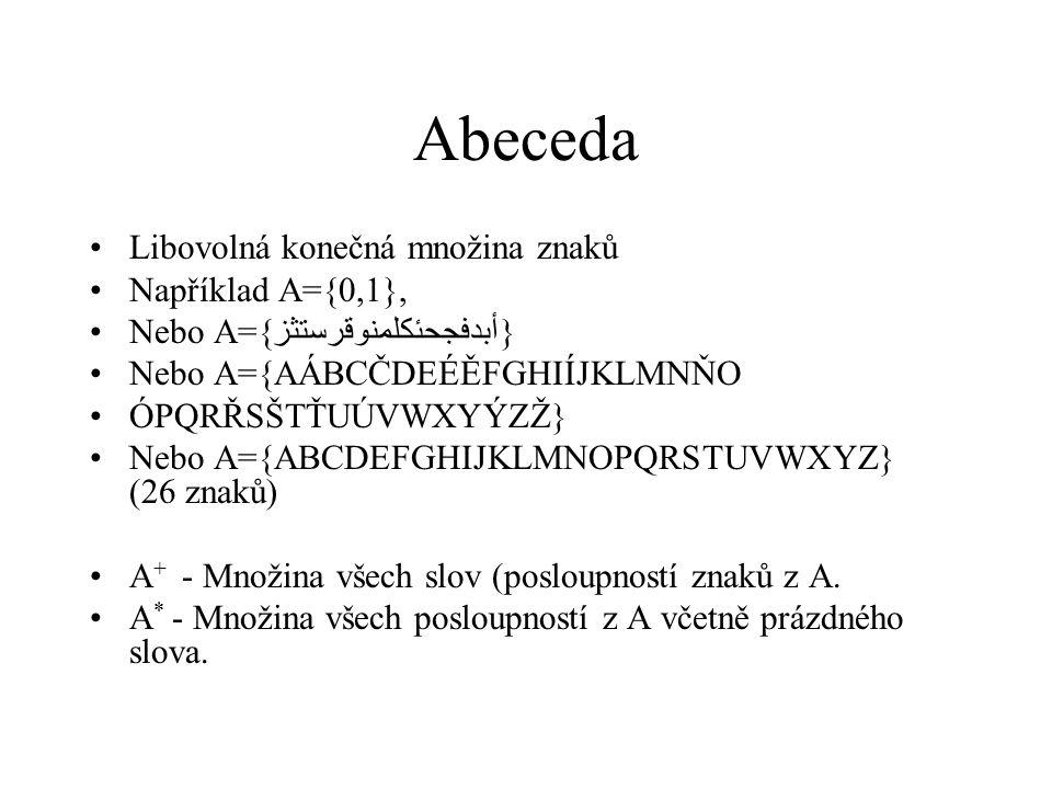 Abeceda Libovolná konečná množina znaků Například A={0,1},