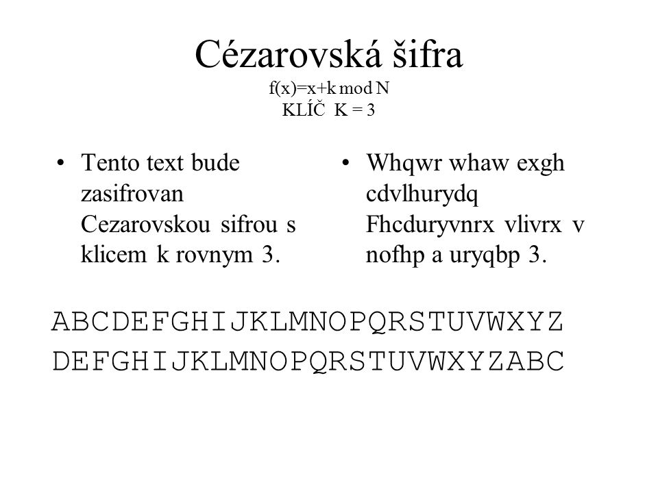 Cézarovská šifra f(x)=x+k mod N KLÍČ K = 3