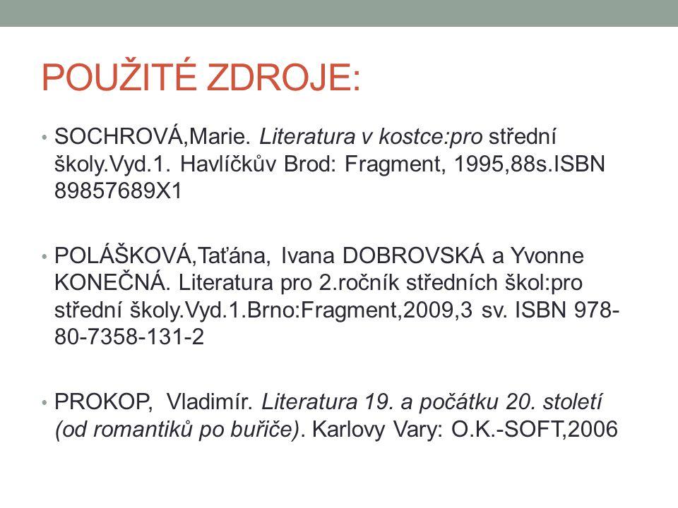 POUŽITÉ ZDROJE: SOCHROVÁ,Marie. Literatura v kostce:pro střední školy.Vyd.1. Havlíčkův Brod: Fragment, 1995,88s.ISBN 89857689X1.